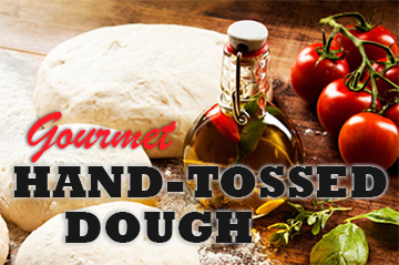 Gourmet Hand-tossed Dough and the Finest Ingredients